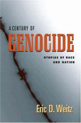 A Century of Genocide: utopias of race and nation by Eric D. Weitz
