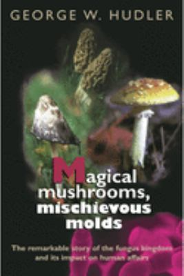 Magical Mushrooms, Mischievous Molds book cover image