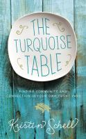 The Turquoise Table : Finding Community And Connection In Our Own Front Yard by Schell, Kristin © 2017 (Added: 5/10/18)