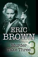 Murder Take Three : A Langham & Duprâe Mystery by Brown, Eric © 2017 (Added: 9/18/17)