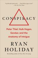 Conspiracy : Peter Thiel, Hulk Hogan, Gawker, And The Anatomy Of Intrigue by Holiday, Ryan © 2018 (Added: 4/16/18)