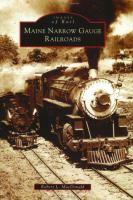 Maine Narrow Gauge Railroads by MacDonald, Robert L. © 2003 (Added: 7/13/17)