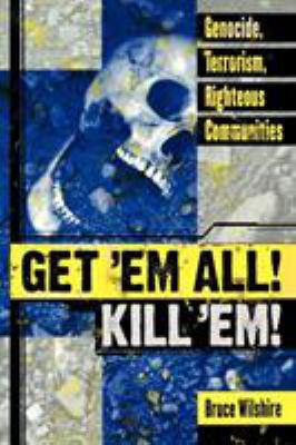 Get 'Em All! Kill 'Em! by Bruce Wilshire