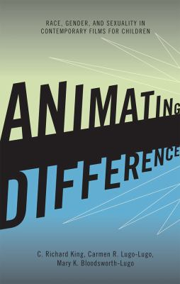 book cover of Animating Difference: Race, Gender, and Sexuality in Contemporary Films for Children