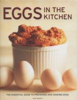 Eggs In The Kitchen : The Essential Guide To Preparing And Cooking Eggs by Barker, Alex © 2014 (Added: 11/5/14)