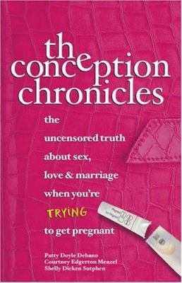 cover photo: The Conception Chronicles: the uncensored truth about sex, love and marriage when you're trying to get pregnant