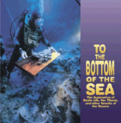 cover photo: To the Bottom of the Sea: The Exploration of Exotic Life, the Titanic, and Other Secrets of the Oceans