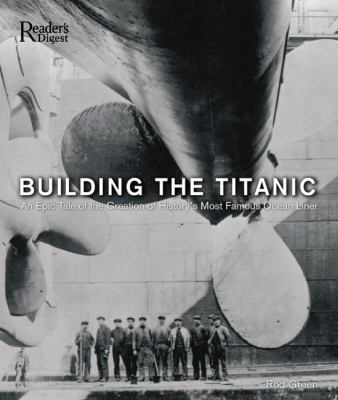 Details about Building the Titanic : an epic of the creation of history's most famous ocean liner