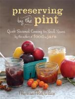 Preserving By The Pint : Quick Seasonal Canning For Small Spaces by McClellan, Marisa © 2014 (Added: 1/9/15)