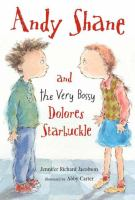 Andy+shane+and+the+very+bossy+dolores+starbuckle by Jacobson, Jennifer © 2005 (Added: 4/18/16)