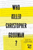Who Killed Christopher Goodman? : Based On A True Crime by Wolf, Allan © 2017 (Added: 5/17/17)