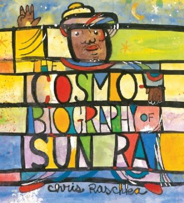 The Cosmobiography of Sun Ra by Chris Raschka (Illustrator)