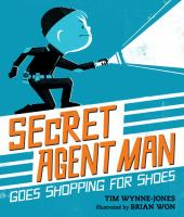 Secret+agent+man+goes+shopping+for+shoes by Wynne-Jones, Tim © 2016 (Added: 7/8/16)