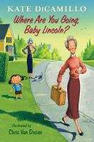 Where+are+you+going+baby+lincoln by DiCamillo, Kate © 2016 (Added: 8/5/16)