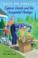 Eugenia+lincoln+and+the+unexpected+package by DiCamillo, Kate © 2017 (Added: 10/17/17)