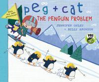 Peg++cat+the+penguin+problem by Oxley, Jennifer © 2016 (Added: 4/4/19)
