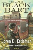 The Ballad Of Black Bart by Estleman, Loren D. © 2017 (Added: 11/14/17)