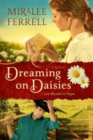 Dreaming On Daisies : A Novel by Ferrell, Miralee © 2014 (Added: 3/31/15)