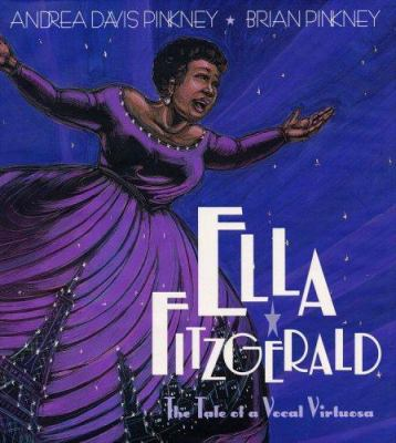 Ella Fitzgerald: The Tale of a Vocal Virtuosa by Andrea Davis Pinkney; Brian Pinkney (Illustrator)