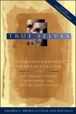 cover of True Selves: Understanding Transsexualism for Families, Friends, Coworkers, and Helping Professionals