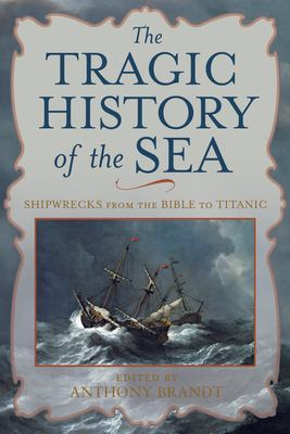 Details about The tragic history of the sea : shipwrecks from Bible to Titanic