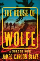 The House Of Wolfe : A Border Noir by Blake, James Carlos © 2015 (Added: 4/23/15)