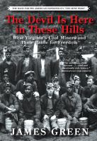The Devil Is Here In These Hills : West Virginia's Coal Miners And Their Battle For Freedom by Green, James R. © 2015 (Added: 2/24/15)