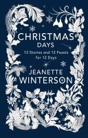 Christmas Days : 12 Stories And 12 Feasts For 12 Days by Winterson, Jeanette © 2016 (Added: 11/30/16)