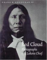 Red Cloud : Photographs Of A Lakota Chief by Goodyear, Frank H., III © 2003 (Added: 7/13/17)