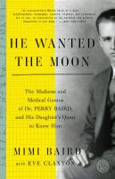 He Wanted The Moon : The Madness And Medical Genius Of Dr. Perry Baird, And His Daughter's Quest To Know Him by Baird, Mimi © 2016 (Added: 10/13/16)