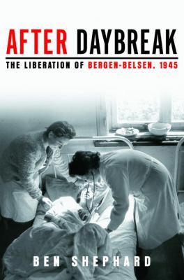 After Daybreak: the liberation of Bergen-Belsen, 1945