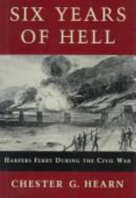 cover photo: Six Years of Hell: Harpers Ferry During the Civil War 