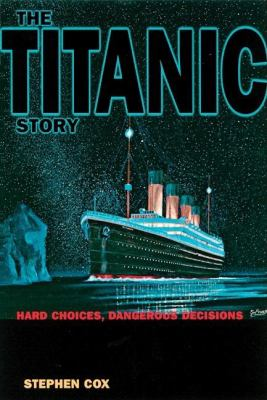 cover photo: The Titanic Story: Hard Choices, Dangerous Decisions 