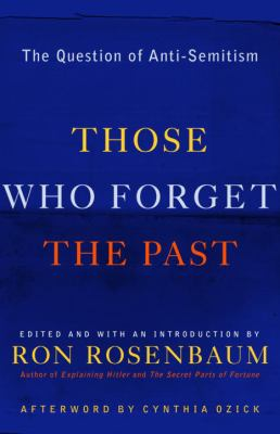 Those Who Forget the Past: the question of anti-Semitism, Ron Rosenbaum, editor