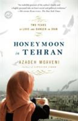 Honeymoon In Tehran: Two Years of Love and Danger In Iran