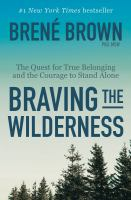 Braving The Wilderness : The Quest For True Belonging And The Courage To Stand Alone by Brown, Brenâe © 2017 (Added: 9/13/17)