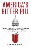 America's Bitter Pill : Money, Politics, Backroom Deals, And The Fight To Fix Our Broken Healthcare System by Brill, Steven © 2015 (Added: 1/7/15)