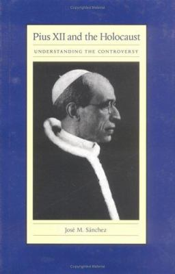 Pius XII and the Holocaust by Jose M. Sanchez