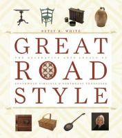 Great Road Style : The Decorative Arts Legacy Of Southwest Virginia And Northeast Tennessee by White, Betsy K. © 2006 (Added: 8/18/16)