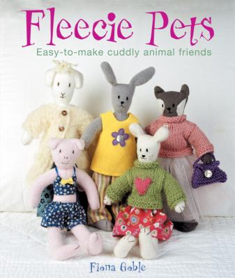 Details about Fleecie pets : easy-to-make cuddly animal friends