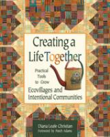 Creating A Life Together : Practical Tools To Grow Ecovillages And Intentional Communities by Christian, Diana Leafe © 2003 (Added: 4/14/16)