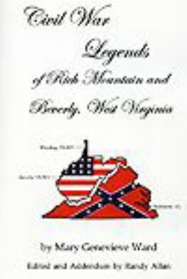 cover photo: Civil War Legends of Rich Mountain and Beverly, West Virginia 