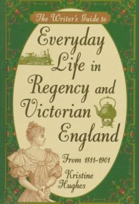Everyday Life in Regency and Victorian England, Kristine Hughes, 1998