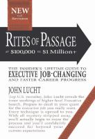 Rites Of Passage At $100,000 To $1 Million+ : Your Insider's Strategic Guide To Executive Job-changing And Faster Career Progress by Lucht, John © 2014 (Added: 6/10/16)