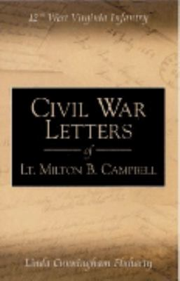 cover photo: Civil War Letters of Lt. Milton B. Campbell: 12th West Virginia Infantry 