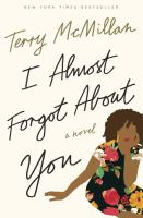 I Almost Forgot About You : A Novel by McMillan, Terry © 2016 (Added: 6/8/16)