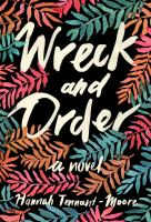 Wreck And Order : A Novel by Tennant-Moore, Hannah © 2016 (Added: 2/9/16)