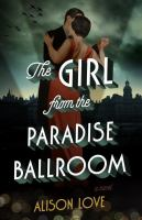 The Girl From The Paradise Ballroom : A Novel by Love, Alison © 2016 (Added: 8/22/16)