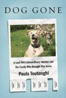 Dog Gone : A Lost Pet's Extraordinary Journey And The Family Who Brought Him Home by Toutonghi, Pauls © 2016 (Added: 7/14/16)