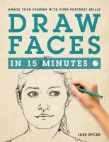 Draw Faces In 15 Minutes : Amaze Your Friends With Your Portrait Skills by Spicer, Jake © 2015 (Added: 2/3/16)